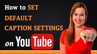 How to Set Default Caption Settings on YouTube
