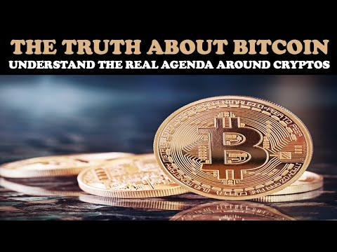 THE TRUTH ABOUT BITCOIN: UNDERSTANDING THE REAL AGENDA AROUND CRYPTO