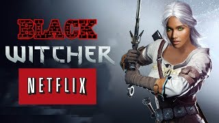 BLACK CIRI IN THE WITCHER NETLIX SERIES! WHY???????