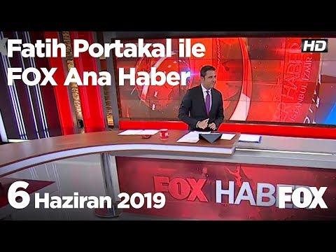 6 Haziran 2019 Fatih Portakal ile FOX Ana Haber