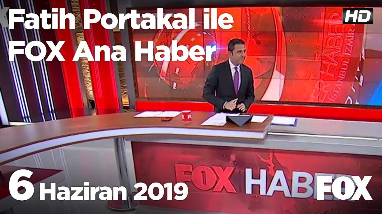 FOX Ana Haber İzle, 6 Haziran 2019 Fatih Portakal