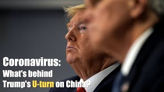 Coronavirus: What's behind Trump's U-turn on China?