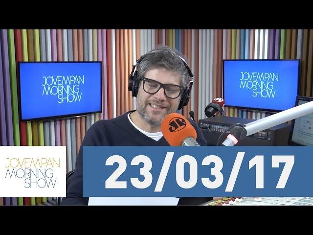 Morning Show - edição completa - 23/03/17