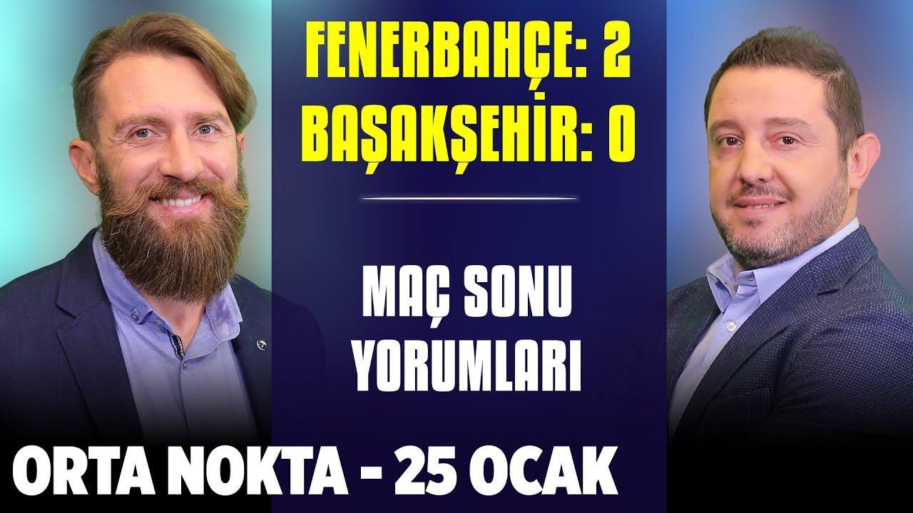 Orta Nokta - Fenerbahçe 2-0 Başakşehir | Erkut Öztürk - Erman Özgür - Nihat Kahveci | 25 Ocak 2020