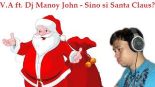 Dj Manoy John -  Sino si Santa Claus ft. V.A (Christmas Song)