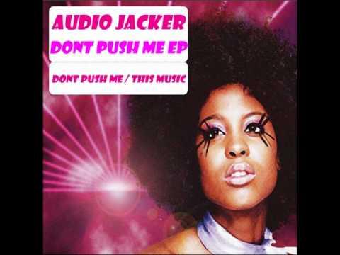 Audio Jacker - Don't Push Me