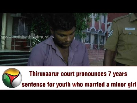 Thiruvaarur court pronounces 7 years sentence for youth who married a minor girl