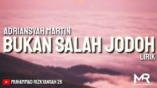 Download Lagu Bukan Salah Jodoh [Tuhan tolong aku katakan padanya aku cinta dia] (Lirik) - Adriansyah Martin mp3