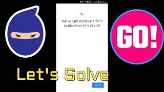 Google Assistant isn't available on this device(how to solve )