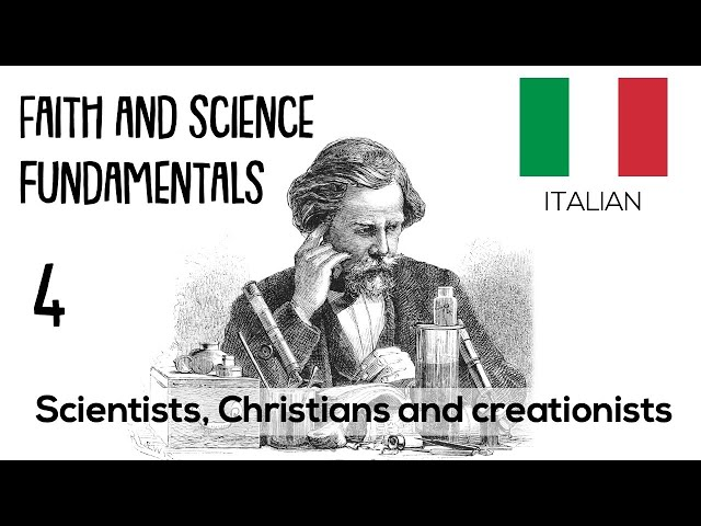 ITALIAN (4/16) - SCIENTISTS, CHRISTIANS AND CREATIONISTS - FAITH AND SCIENCE FUNDAMENTALS