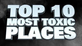 Top 10 Most Toxic Places In The World 2014