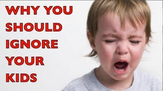 Why You Should Ignore Your Kids | CloudMom