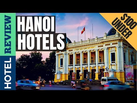 ✅Hanoi Hotels: Best Hotels In Hanoi (2019)[Under $100]
