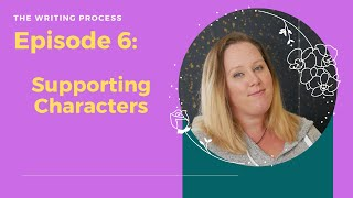 The Writing Process:  Supporting Characters