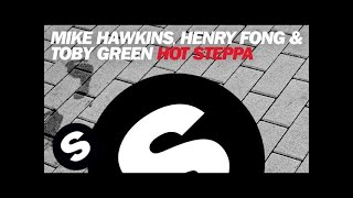 mike hawkins henry fong toby green   hot steppa original mix