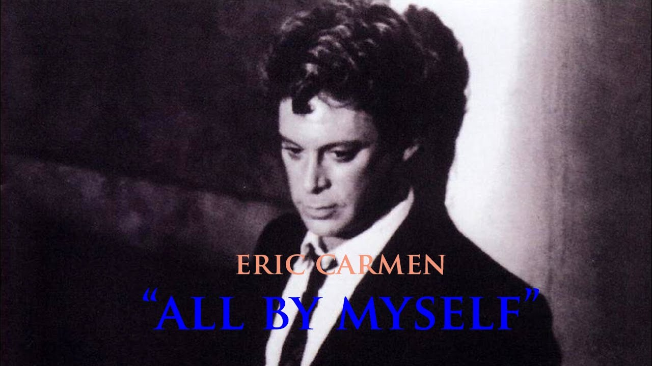 All By MySelf by Eric Carmen - YouTube