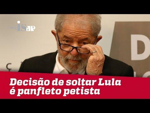 Decisão Anulada De Soltar Lula é Panfleto Petista