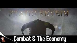 Static Skyrim - The Combat System & The Economy