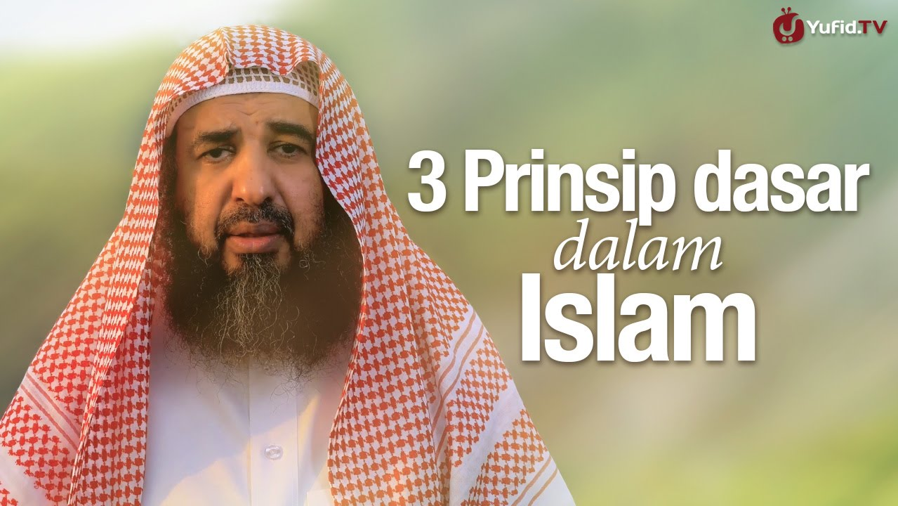 3 Prinsip Dasar dalam Islam - Syaikh Prof. Dr. Sulaiman ar-Ruhaili