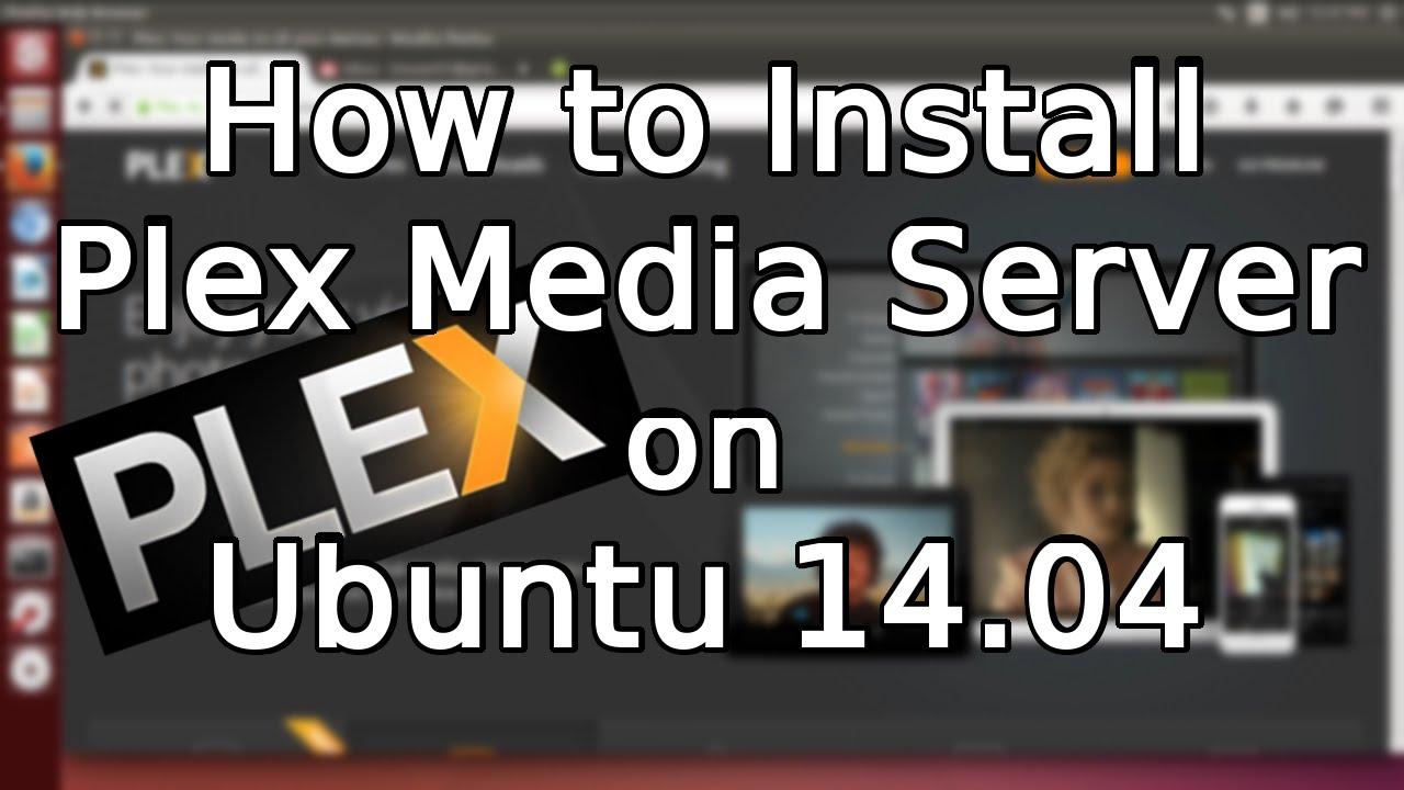 Tutorial: How to Install Plex Media Server on Ubuntu 14 04 (2015)