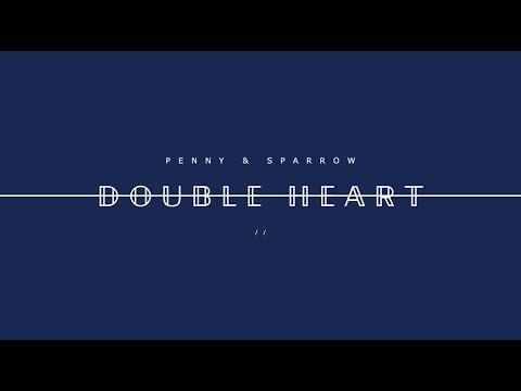 Penny and Sparrow - Double Heart - Lyric Video