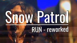 Snow Patrol - Run / Reworked