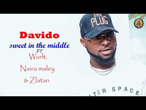 Davido - Sweet in the Middle - ft - Wurld, Naira Marley & Zlatan (Official Lyrics Video)