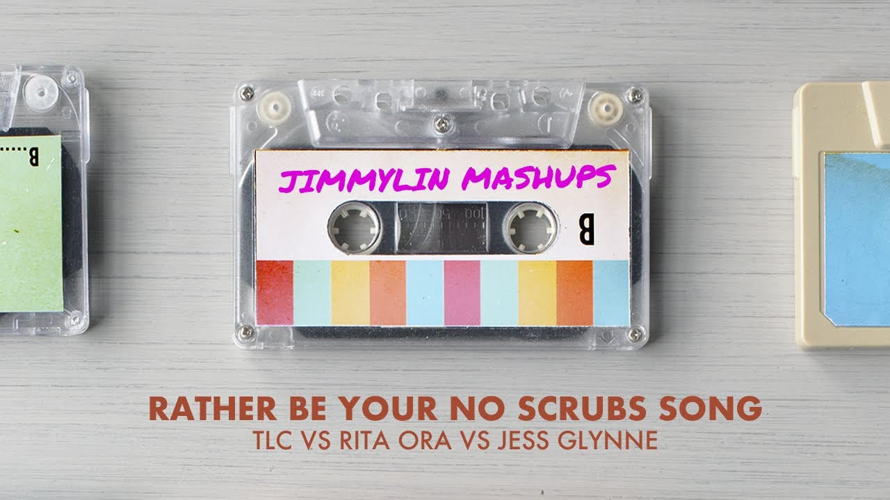 "Mashup / Remix - TLC ""NO SCRUBS"" vs Rita Ora ""YOUR SONG"" vs Jess Glynne ""RATHER BE"""