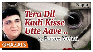 Tera Dil Kadi Kisse Utte Aave   Parvez Mehdi   Romantic Pakistani Ghazals   Nupur Audio