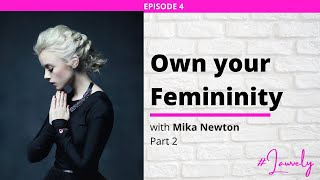 Ep 4 || Learning the Law, Owning Your Femininity, and Prioritizing Your Health w/ Mika Newton Part 2