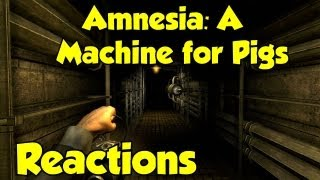 Amnesia: A Machine for Pigs Reactions