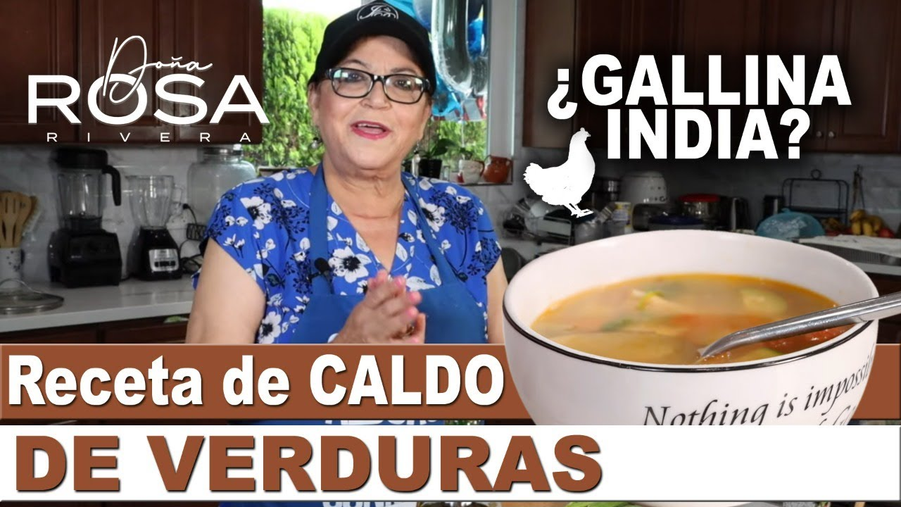 ¿GALLINA INDIA? Receta de Caldo De Verduras   Doña Rosa Rivera Cocina