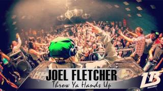 Joel Fletcher - Throw Ya Hands Up (Original Mix)