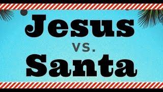 Jesus vs. Santa: Christmas Misunderstood