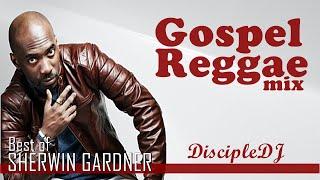 Gospel Reggae Best of Sherwin Gardner mix 2021 by DiscipleDJ