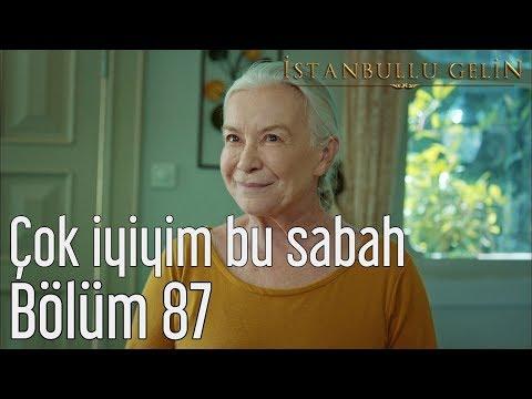 İstanbullu Gelin 87. Bölüm (Final) - Çok İyiyim Bu Sabah