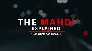 The Mahdi: Explained | Shaykh Dr. Yasir Qadhi