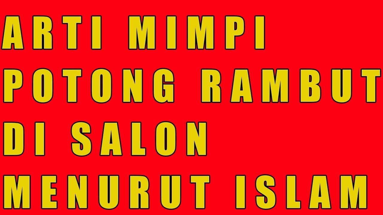 Arti Mimpi Potong Rambut di Salon Menurut Islam - YouTube