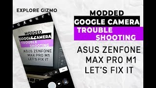 🔥 Google Camera - TroubleShooting - GCam Lets Fix It - Asus
