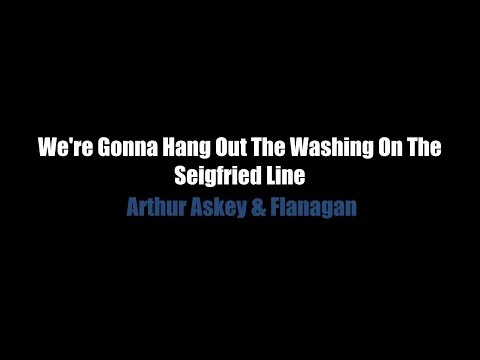 We're Gonna Hang Out The Washing On The Seigfried Line - LYRICS - Arthur Askey & Flanagan
