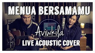 MENUA BERSAMAMU - TRI SUAKA (Live Acoustic Cover by Aviwkila)