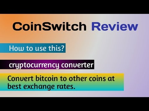 Coinswitch Review | Convert Bitcoin To Other Coins | Bitcoin Conversion At Best Rate| Bitcoin Mining