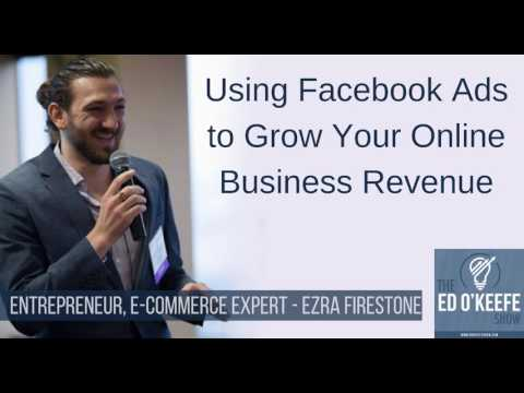 Using Facebook Ads to Grow Your Online Revenue | An Interview with Ezra Firestone