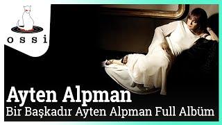 Ayten Alpman - Bir Başkadır Ayten Alpman Full Albüm