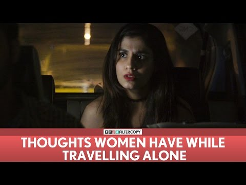 FilterCopy | Thoughts Women Have While Travelling Alone