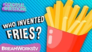 Who Invented Fries? | COLOSSAL QUESTIONS