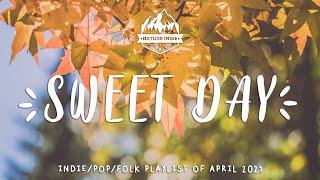 Sweet Day ⛅🌈An Indie/Folk/Pop Playlist | April 2021