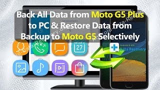Back All Data from Moto G5 Plus to PC & Restore Data from Backup to Moto G5 Selectively