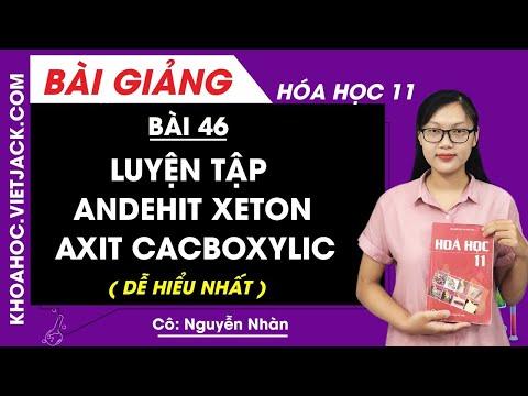Luyện tập andehit xeton - axit cacboxylic - Bài 46 - Hóa học 11 - Cô Nguyễn Thị Nhàn (DỄ HIỂU NHẤT)
