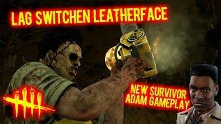 Lag Switchen Leatherface - New Survivor Adam Gameplay - Dead By Daylight